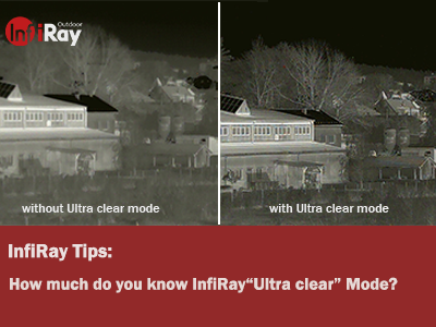 "InfiRay Tips: How much do you know about InfiRay""Ultra clear"" Mode?"