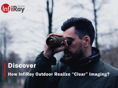 "Discover: How InfiRay Outdoor Realize ""Clear"" Imaging?"